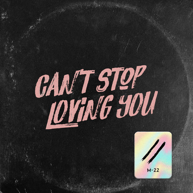 'Can't Stop Loving You' - M-22