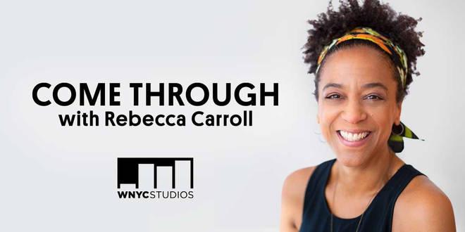 Come Through With Rebecca Carroll