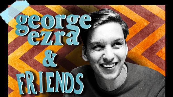 George Ezra & Friends - The Podcast